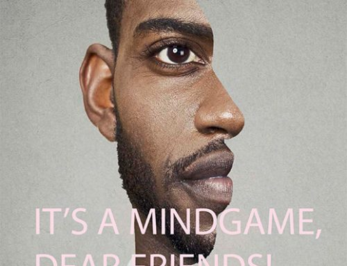 IT'S A MINDGAME, DEAR FRIENDS!